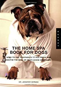 The Home Spa Book For Dogs Nose To Tail Treatments To Soothe The Soul And Age-proof Your Canine Companion from Quarry Books