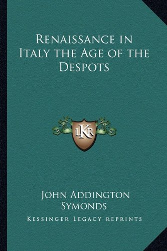 Renaissance in Italy the Age of the Despots PDF