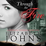 Through the Fire: A Series of Elements, Book 1 | Elizabeth Johns