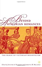 Beyond Arthurian Romances The Reach of Victorian Medievalism Studies in Arthurian and Courtly Cultur