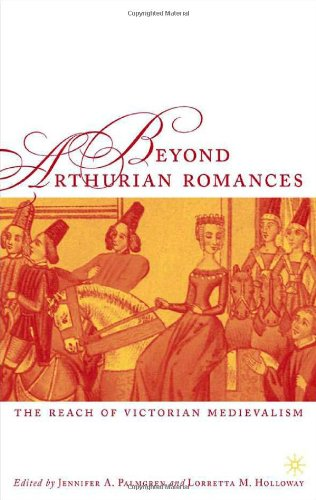 Beyond Arthurian Romances: The Reach of Victorian Medievalism (Studies in Arthurian and Courtly Cultures)