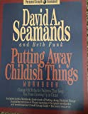 Putting Away Childish Things: A Recovery Workbook for Putting Away Childish Things (Personal growth bookshelf) (1564761940) by Seamands, David A.