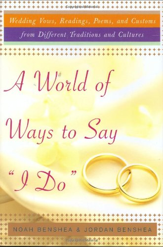"A World of Ways to Say ""I Do"" : Unique Vows, Readings, and Poems to Make Your Wedding Day Your Own"
