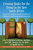 img - for Creating Books for the Young in the New South Africa: Essays on Authors and Illustrators of Children's and Young Adult Literature book / textbook / text book
