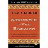 Strength in What Remains (Random House Reader's Circle) ~ Tracy Kidder