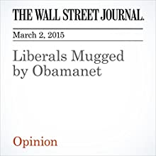 Liberals Mugged by Obamanet (       UNABRIDGED) by L. Gordon Crovitz Narrated by Ken Borgers