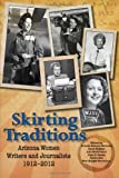 img - for Skirting Traditions: Arizona Women Writers and Journalists 1912-2012 book / textbook / text book
