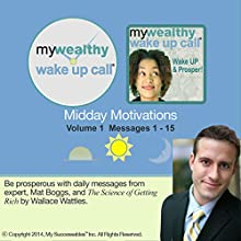 My Wealthy Wake UP Call (TM) Daily Motivators, Volume 1  by Mat Boggs Narrated by Mat Boggs, Robin B. Palmer