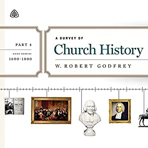 A Survey of Church History Teaching Series, Part 4 Audiobook