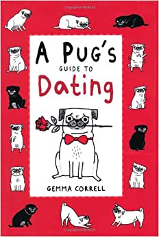 A pugs guide to dating by gemma corelle