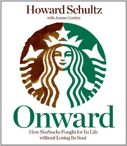 Onward: How Starbucks Fought for Its Life Without Losing...