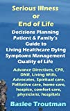 Serious Illness or End of Life Decisions Planning Guide to Living Healthcare Hope Dying, Symptoms Management, Quality of Life (Health Life Wellness Living Dying Aging)