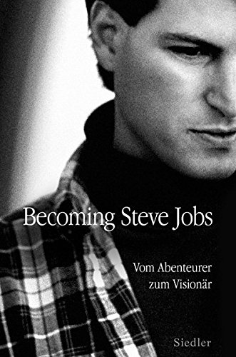 Schlender Brent , Becoming Steve Jobs: Vom Abenteurer zum Visionär