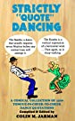 "Strictly ""Quote"" Dancing: A Comical Collection of 1500 Tongue-in-cheek-to-cheek Dance Quotations"