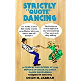 "Strictly ""Quote"" Dancing: A Comical Collection of 1500 Tongue-in-cheek-to-cheek Dance Quotationsby Colin M. Jarman"