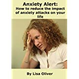 Anxiety Alert: How to Reduce the Impact of Anxiety Attacks on Your Life ~ Lisa Oliver