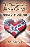 The First Battle of the New Civil War: Revenge of the Ghost Wolf