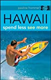 Pauline Frommer's Hawaii: Spend Less, See More (Pauline Frommer Guides) (0470184116) by Foster, Jeanette