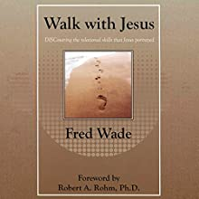 Walk with Jesus: Discovering the Relational Skills That Jesus Portrayed (       UNABRIDGED) by Fred Wade Narrated by Fredrick Wade