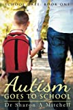Autism Goes to School: Book One of the School Daze Series (Volume 1)