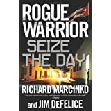Rogue Warrior: Seize the Day (Rogue Warrior (Forge Hardcover)) ~ Richard Marcinko