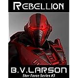 Rebellion (Star Force Series Book 3) ~ B. V. Larson