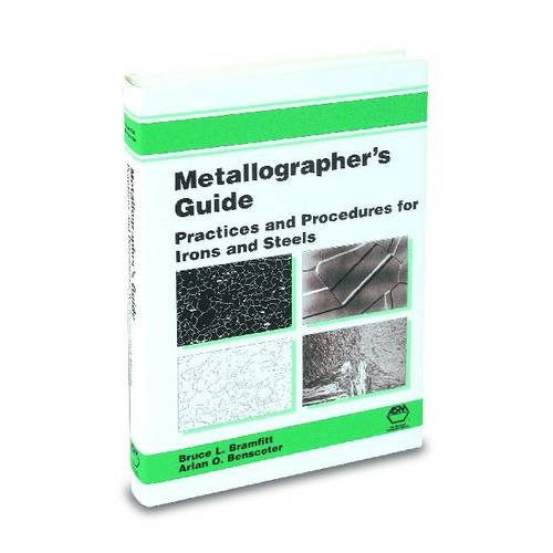 Metallographer's Guide: Practices and Procedures for Irons and Steels