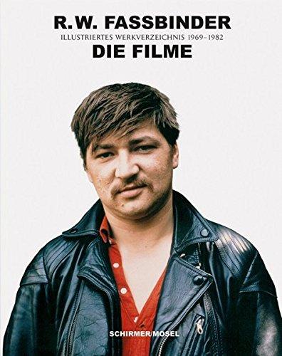 R.W. Fassbinder: Die Filme: Illustriertes Werkverzeichnis 1969-1982