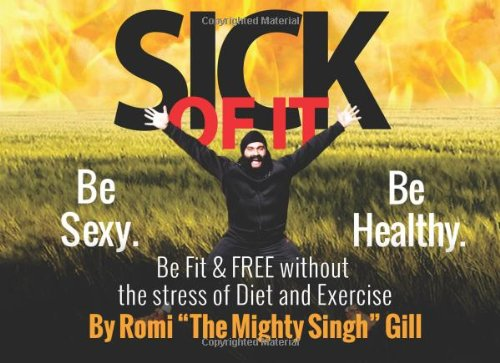 Sick Of It: Be Sexy, Healthy, Fit & Free Without The Stress Of Diet And Exercise