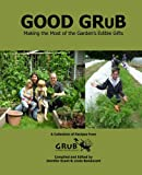 img - for Good Grub: Making the Most of the Garden's Edible Gifts book / textbook / text book