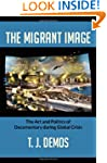 The Migrant Image: The Art and Politi...