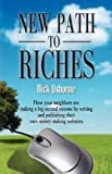 img - for NEW PATH TO RICHES: How Your Neighbors are Making a Big Second Income by Writing and Publishing Their Own Money-Making Websites book / textbook / text book