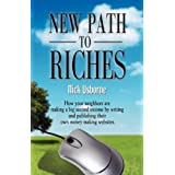 NEW PATH TO RICHES: How Your Neighbors are Making a Big Second Income by Writing and Publishing Their Own Money-Making Websites ~ Nick Usborne
