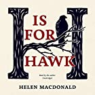 H Is for Hawk (       UNABRIDGED) by Helen Macdonald Narrated by Helen Macdonald
