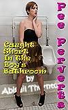 Pee Perverts: Caught Short In The Boy's Bathroom