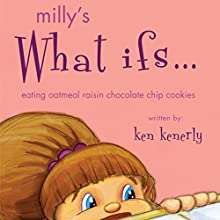 Milly's What Ifs...: Eating Oatmeal Raisin Chocolate Chip Cookies (       UNABRIDGED) by Ken Kenerly Narrated by Jesika Lay