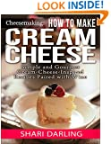 CHEESEMAKING: HOW TO MAKE CREAM CHEESE: Simple and Gourmet Cream-Cheese-Inspired Recipes Paired with Wine