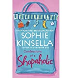 Sophie Kinsella [ [ [ Confessions of a Shopaholic [ CONFESSIONS OF A SHOPAHOLIC BY Kinsella, Sophie ( Author ) Nov-04-2003[ CONFESSIONS OF A SHOPAHOLIC [ CONFESSIONS OF A SHOPAHOLIC BY KINSELLA, SOPHIE ( AUTHOR ) NOV-04-2003 ] By Kinsella, Sophie ( Autho