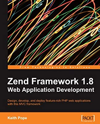 Zend Framework 1.8 Web Application Development (From Technologies to Solutions)