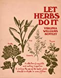 img - for Let Herbs Do It: a Collection of Anecdotes and Cooking Suggestions to Enliven the Use of 26 Herbs Which Should Be Staples in Every Kitchen book / textbook / text book