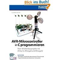 AVR-Mikrocontroller in C programmieren: Über 30 Selbstbauprojekte mit ATtiny13, ATmega8, ATmega32: Über 30 Selbstbauprojekte...