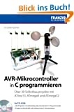 AVR-Mikrocontroller in C programmieren: �ber 30 Selbstbauprojekte mit ATtiny13, ATmega8, ATmega32