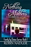 img - for Nothing Matters (Family by Choice Book 1) book / textbook / text book