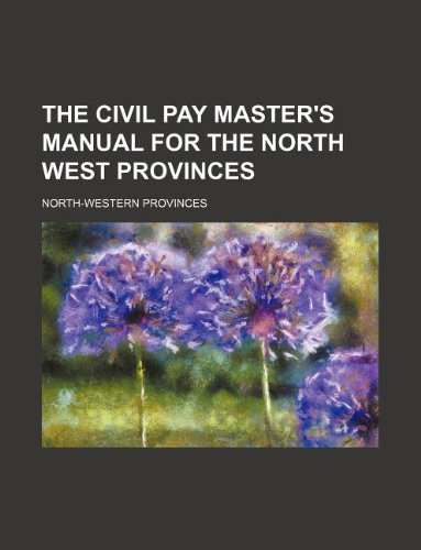 The civil pay master's manual for the North west Provinces