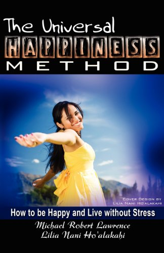 The Universal Happiness Method - How to be Happy and Live without Stress