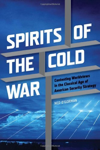 Spirits of the Cold War: Contesting Worldviews in the Classical Age of American Security Strategy (Rhetoric & Public
