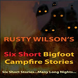Six Short Bigfoot Campfire Stories, Book 4 | [Rusty Wilson]