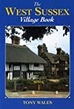 img - for The West Sussex Village Book (Villages of Britain) by Tony Wales (1999-10-09) book / textbook / text book