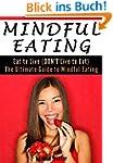 Mindful Eating: Eat to Live (DON'T Li...