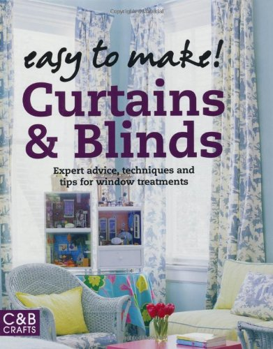 Easy to Make! Curtains & Blinds: Expert Advice, Techniques and Tips for Window Treatments